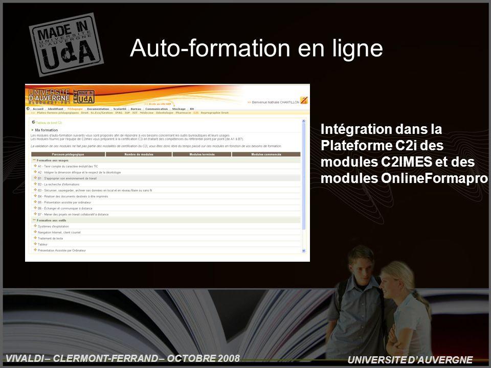 UNIVERSITE DAUVERGNE VIVALDI – CLERMONT-FERRAND – OCTOBRE 2008 Auto-formation en ligne Intégration dans la Plateforme C2i des modules C2IMES et des modules OnlineFormapro