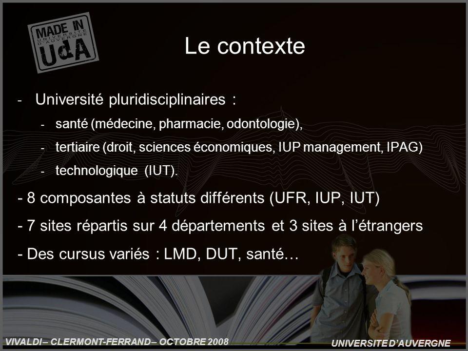 UNIVERSITE DAUVERGNE VIVALDI – CLERMONT-FERRAND – OCTOBRE 2008 Le contexte - Université pluridisciplinaires : - santé (médecine, pharmacie, odontologi