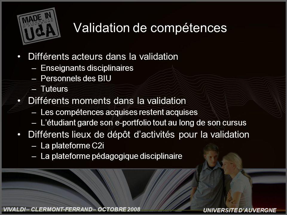 UNIVERSITE DAUVERGNE VIVALDI – CLERMONT-FERRAND – OCTOBRE 2008 Validation de compétences Différents acteurs dans la validation –Enseignants disciplina