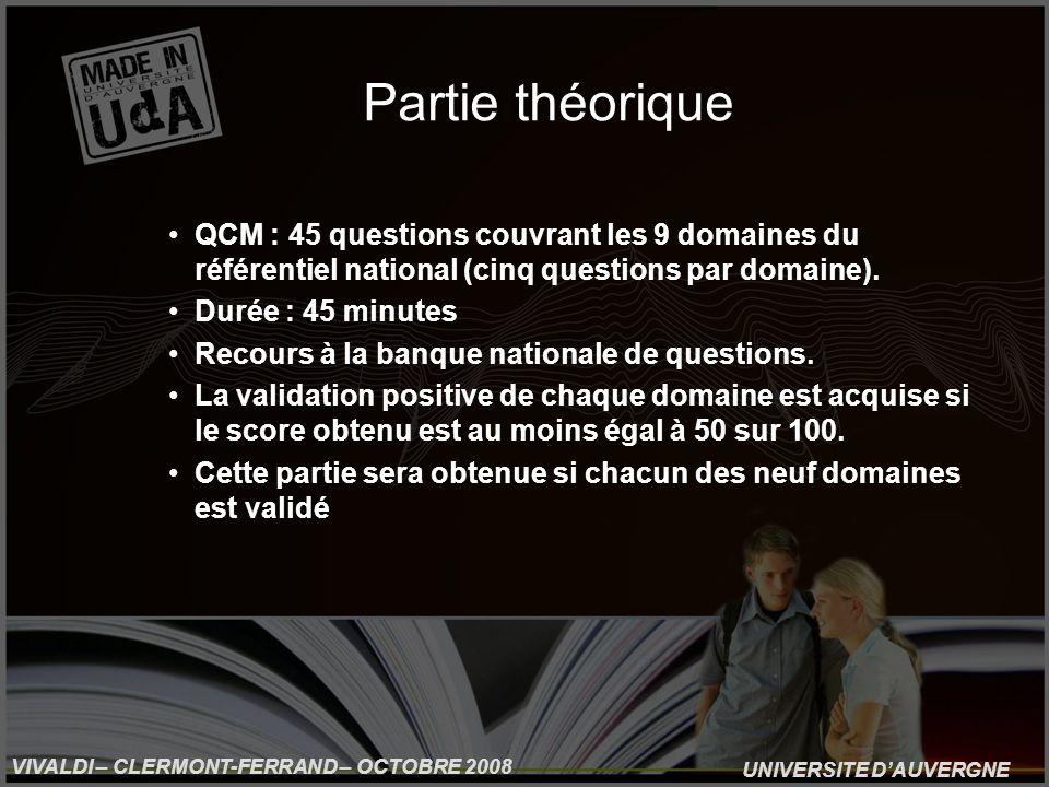 UNIVERSITE DAUVERGNE VIVALDI – CLERMONT-FERRAND – OCTOBRE 2008 Partie théorique QCM : 45 questions couvrant les 9 domaines du référentiel national (cinq questions par domaine).