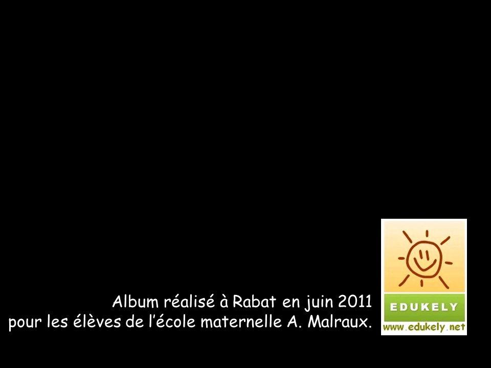 Album réalisé à Rabat en juin 2011 pour les élèves de lécole maternelle A. Malraux.