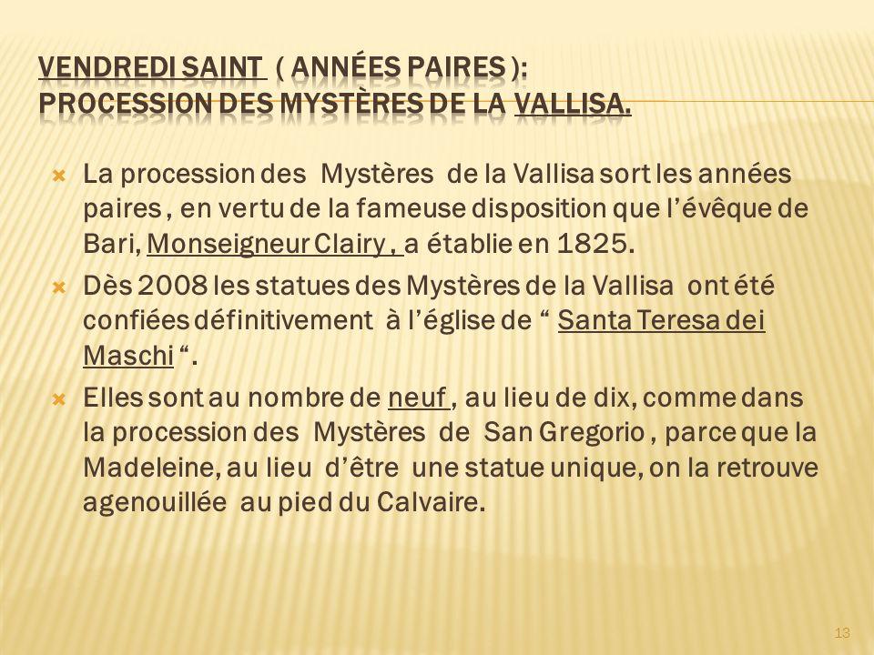 La procession des Mystères de la Vallisa sort les années paires, en vertu de la fameuse disposition que lévêque de Bari, Monseigneur Clairy, a établie