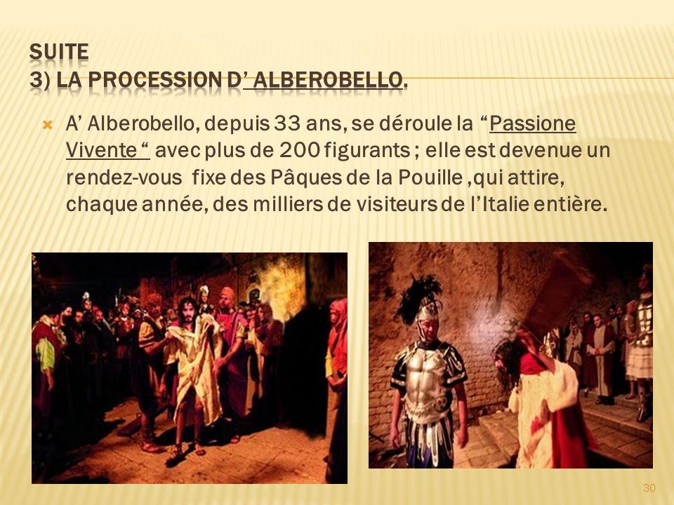 A Alberobello, depuis 33 ans, se déroule la Passione Vivente avec plus de 200 figurants ; elle est devenue un rendez-vous fixe des Pâques de la Pouill