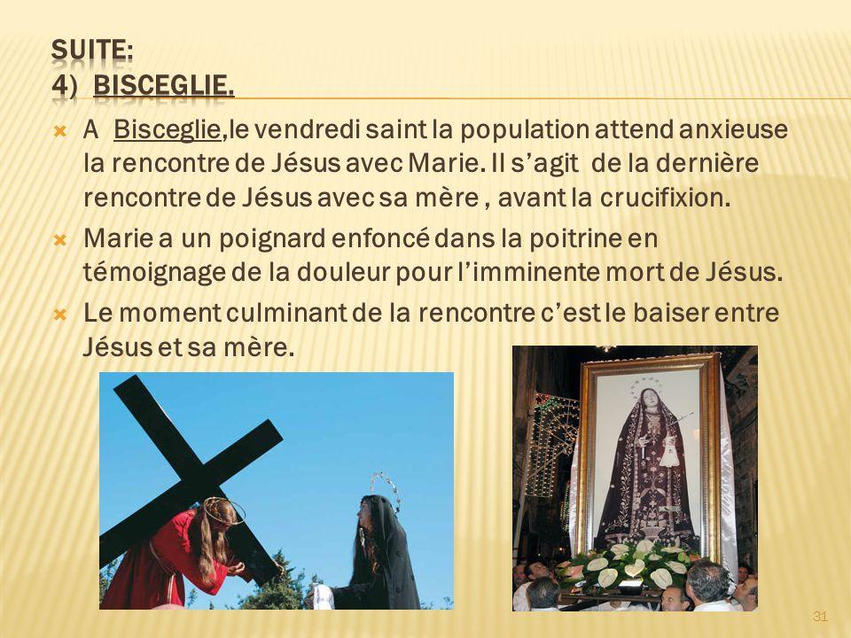 A Bisceglie,le vendredi saint la population attend anxieuse la rencontre de Jésus avec Marie. Il sagit de la dernière rencontre de Jésus avec sa mère,