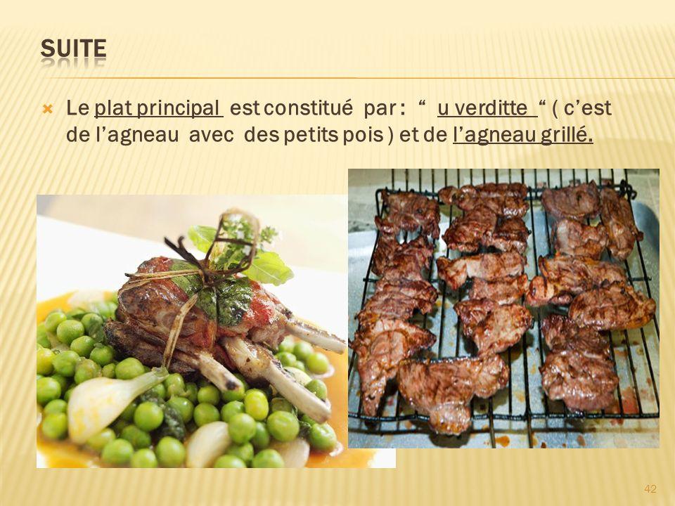 Le plat principal est constitué par : u verditte ( cest de lagneau avec des petits pois ) et de lagneau grillé. 42