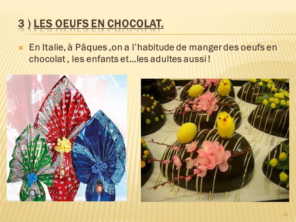 En Italie, à Pâques,on a lhabitude de manger des oeufs en chocolat, les enfants et…les adultes aussi ! 48