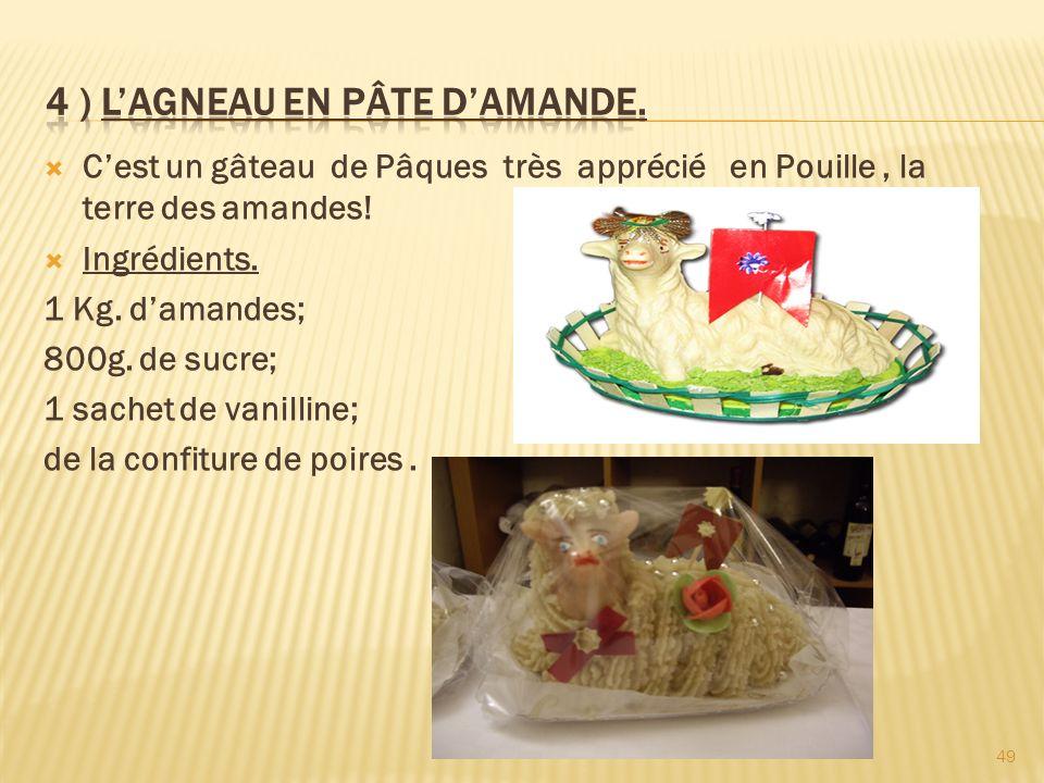 Cest un gâteau de Pâques très apprécié en Pouille, la terre des amandes! Ingrédients. 1 Kg. damandes; 800g. de sucre; 1 sachet de vanilline; de la con