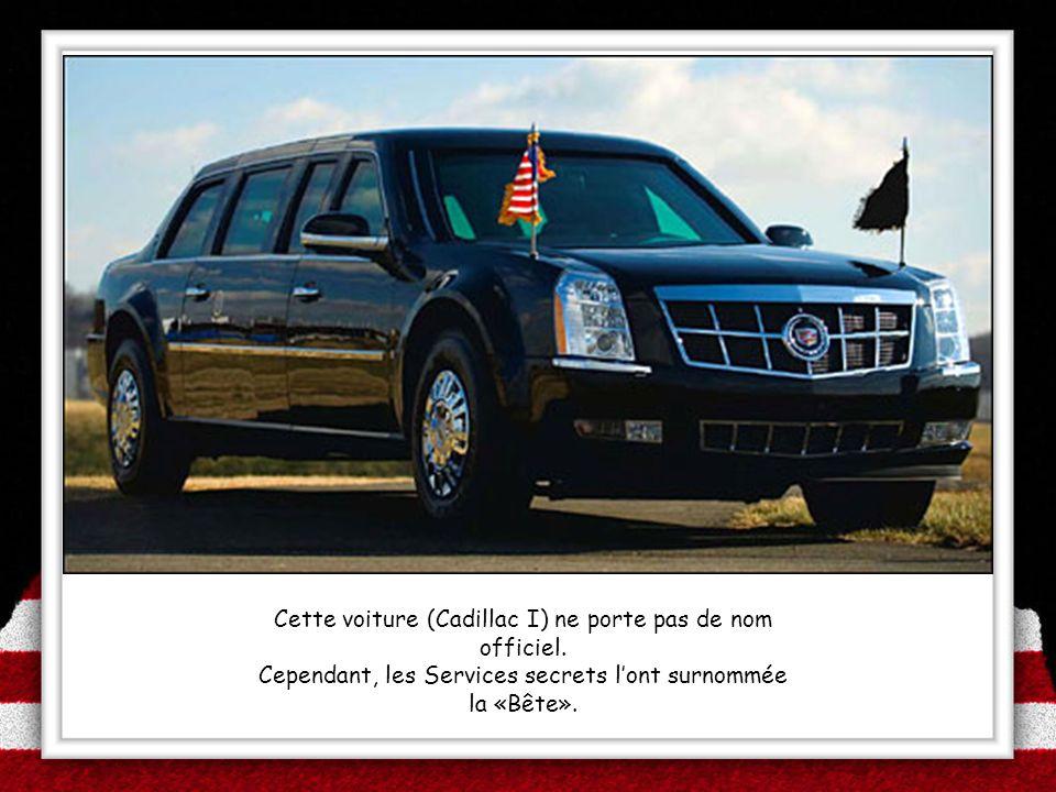 Cette voiture (Cadillac I) ne porte pas de nom officiel. Cependant, les Services secrets lont surnommée la «Bête».
