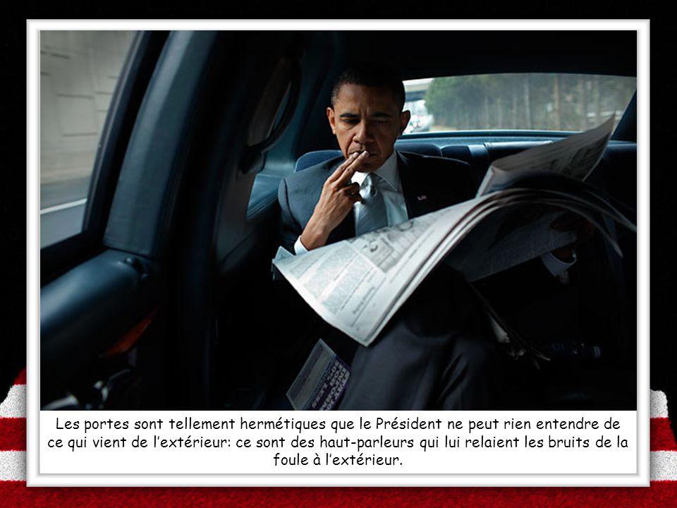 Les portes sont tellement hermétiques que le Président ne peut rien entendre de ce qui vient de lextérieur: ce sont des haut-parleurs qui lui relaient
