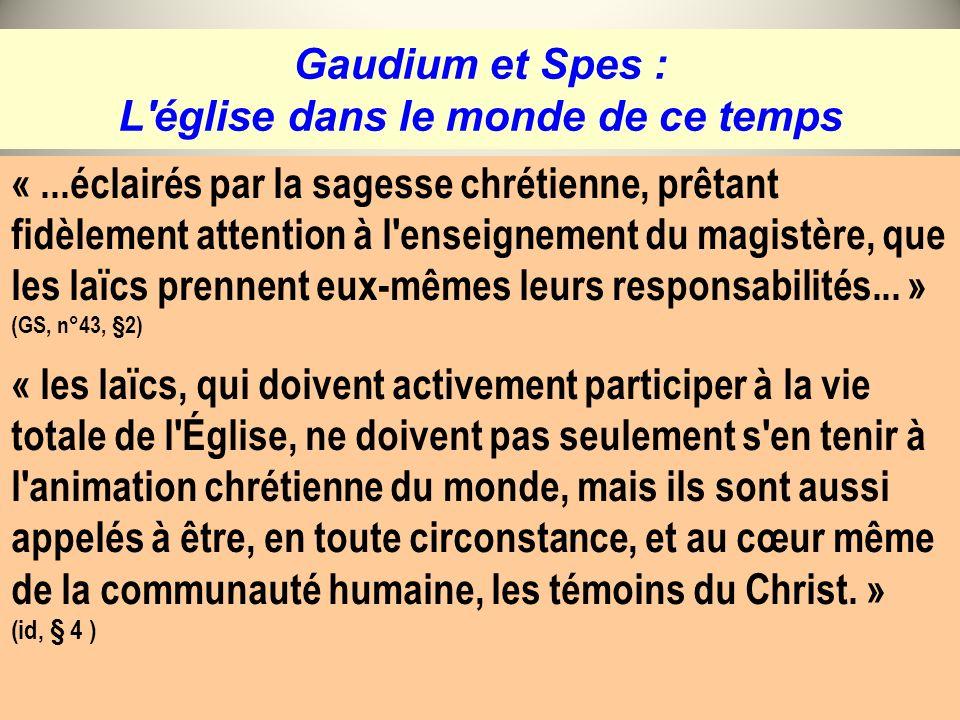 Gaudium et Spes : L'église dans le monde de ce temps «...éclairés par la sagesse chrétienne, prêtant fidèlement attention à l'enseignement du magistèr