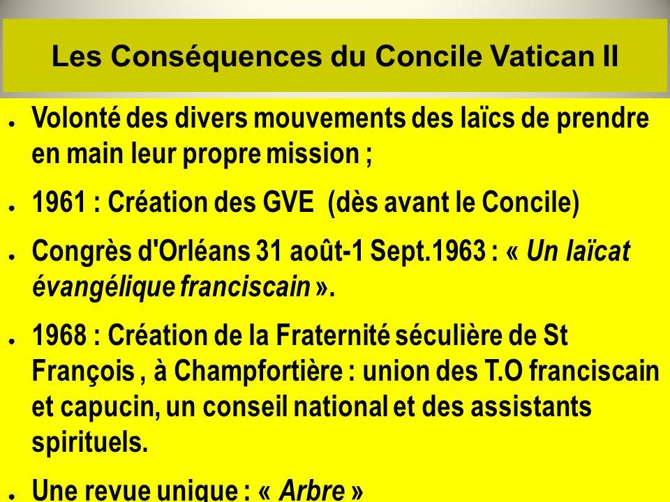 Les Conséquences du Concile Vatican II Volonté des divers mouvements des laïcs de prendre en main leur propre mission ; 1961 : Création des GVE (dès a