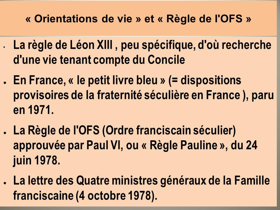 « Orientations de vie » et « Règle de l'OFS » La règle de Léon XIII, peu spécifique, d'où recherche d'une vie tenant compte du Concile En France, « le