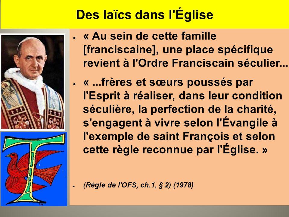 Des laïcs dans l'Église « Au sein de cette famille [franciscaine], une place spécifique revient à l'Ordre Franciscain séculier... «...frères et sœurs