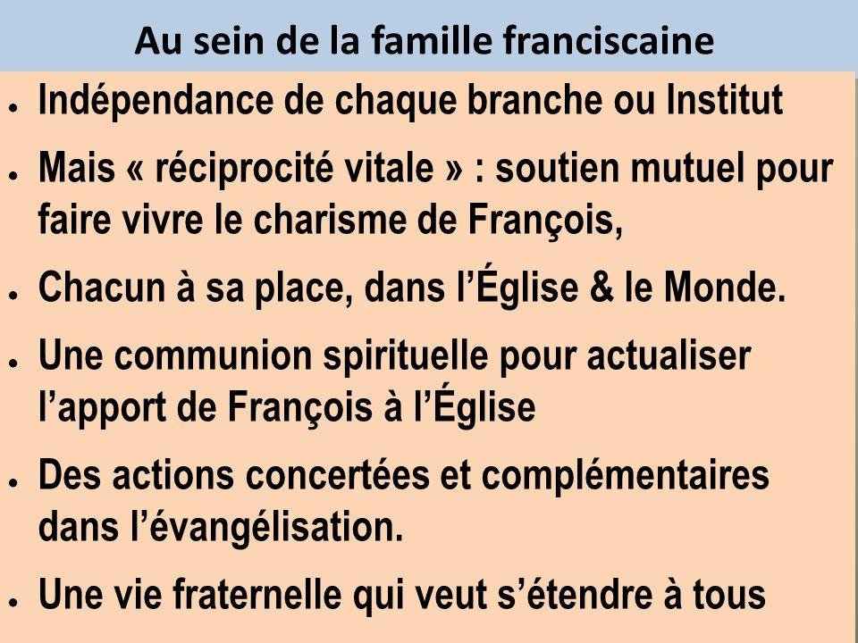 Au sein de la famille franciscaine Indépendance de chaque branche ou Institut Mais « réciprocité vitale » : soutien mutuel pour faire vivre le charism