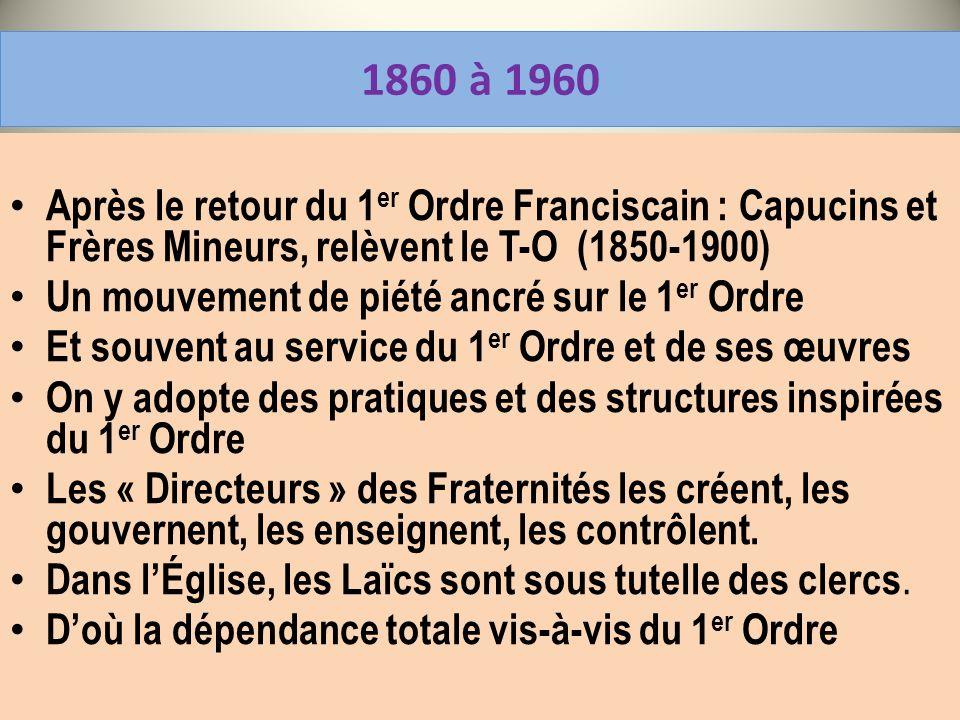 1860 à 1960 Après le retour du 1 er Ordre Franciscain : Capucins et Frères Mineurs, relèvent le T-O (1850-1900) Un mouvement de piété ancré sur le 1 e