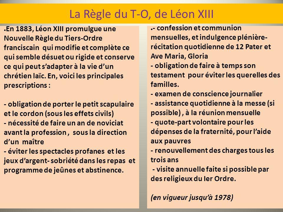 La Règle du T-O, de Léon XIII En 1883, Léon XIII promulgue une Nouvelle Règle du Tiers-Ordre franciscain qui modifie et complète ce qui semble désuet
