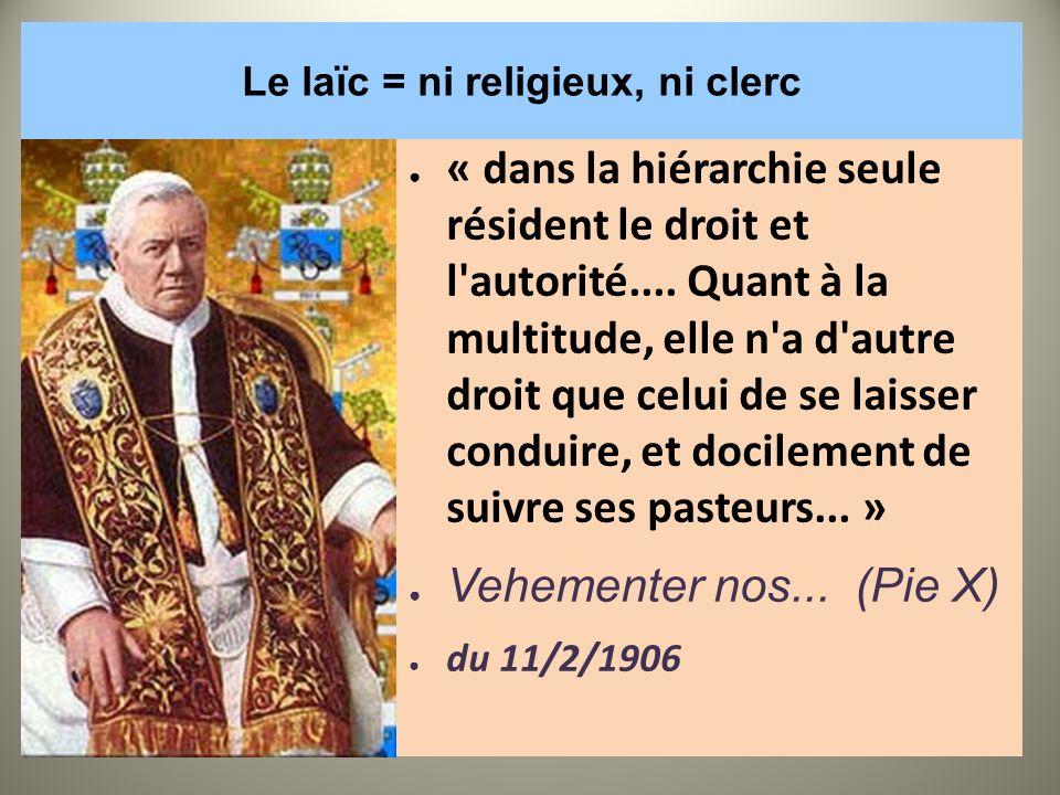 Le laïc = ni religieux, ni clerc « dans la hiérarchie seule résident le droit et l'autorité.... Quant à la multitude, elle n'a d'autre droit que celui