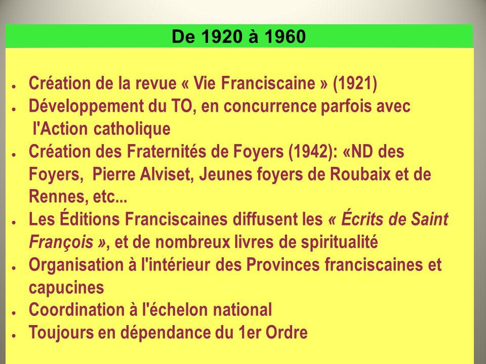 De 1920 à 1960 Création de la revue « Vie Franciscaine » (1921) Développement du TO, en concurrence parfois avec l'Action catholique Création des Frat