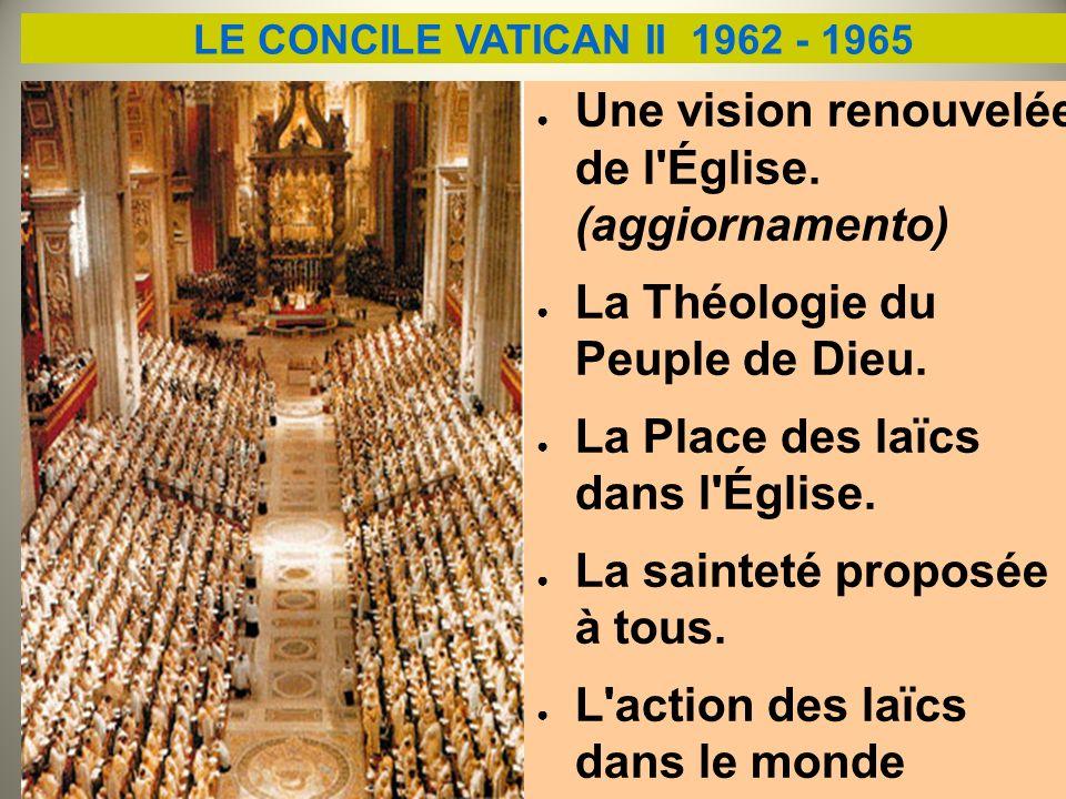 LE CONCILE VATICAN II 1962 - 1965 Une vision renouvelée de l'Église. (aggiornamento) La Théologie du Peuple de Dieu. La Place des laïcs dans l'Église.