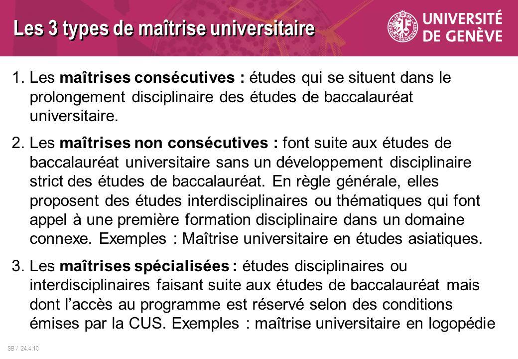 SB / 24.4.10 1.Les maîtrises consécutives : études qui se situent dans le prolongement disciplinaire des études de baccalauréat universitaire. 2.Les m
