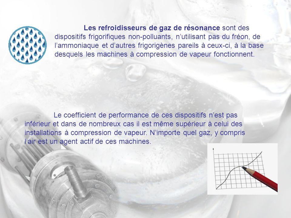 Les refroidisseurs de gaz de résonance sont des dispositifs frigorifiques non-polluants, nutilisant pas du fréon, de lammoniaque et dautres frigorigènes pareils à ceux-ci, à la base desquels les machines à compression de vapeur fonctionnent.