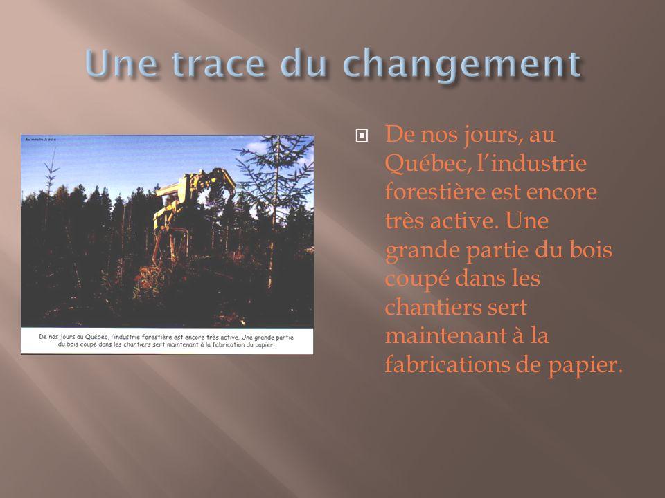 De nos jours, au Québec, lindustrie forestière est encore très active.