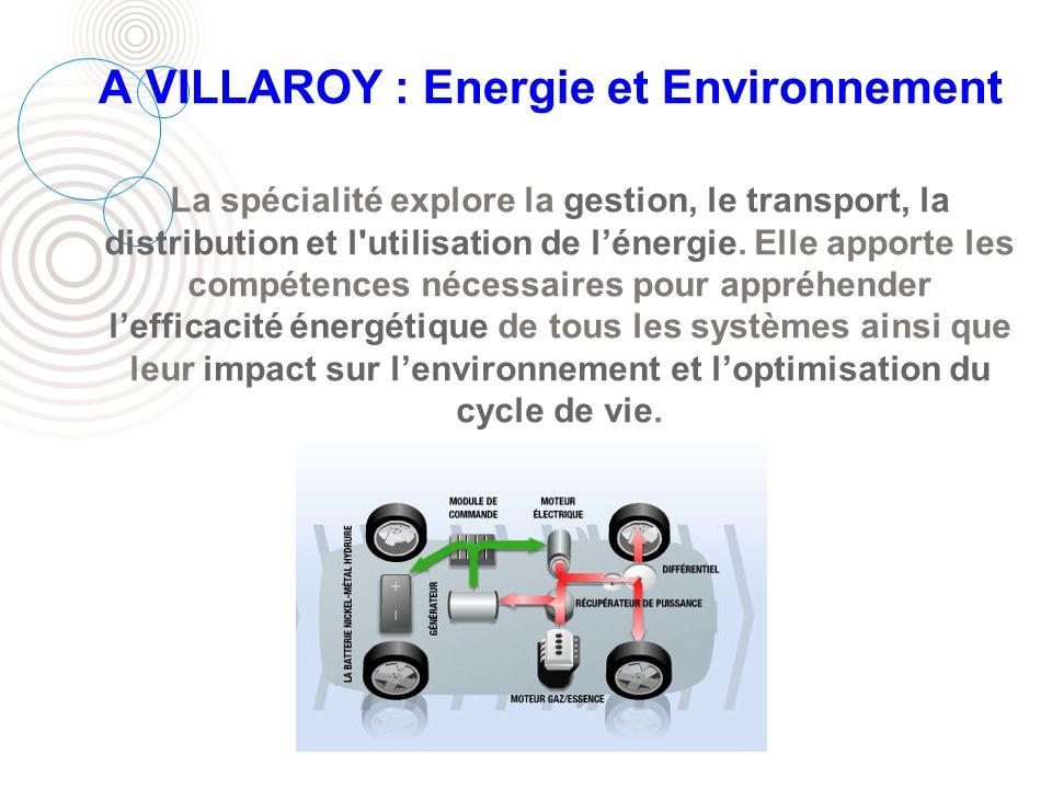 A VILLAROY : Energie et Environnement La spécialité explore la gestion, le transport, la distribution et l'utilisation de lénergie. Elle apporte les c