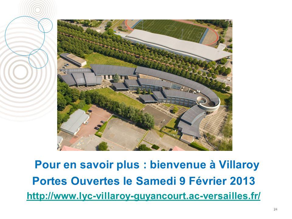 Pour en savoir plus : bienvenue à Villaroy Portes Ouvertes le Samedi 9 Février 2013 http://www.lyc-villaroy-guyancourt.ac-versailles.fr/ 24