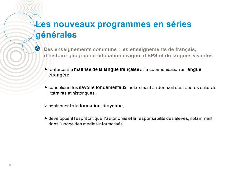 6 Les nouveaux programmes en séries générales Des enseignements communs : les enseignements de français, dhistoire-géographie-éducation civique, dEPS