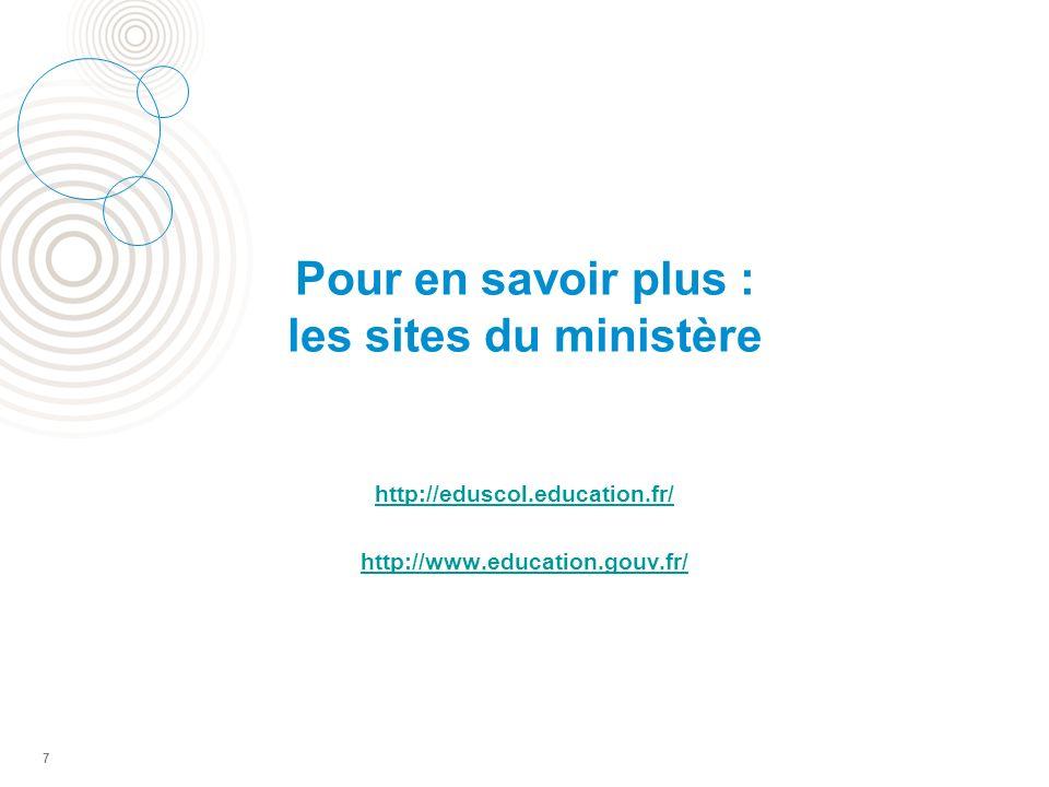 Pour en savoir plus : les sites du ministère http://eduscol.education.fr/ http://www.education.gouv.fr/ 7