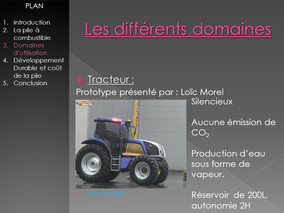 Tracteur : Tracteur : Prototype présenté par : Loïc Morel http://www.terre-net.fr PLAN 1.Introduction 2.La pile à combustible 3.Domaines dutilisation