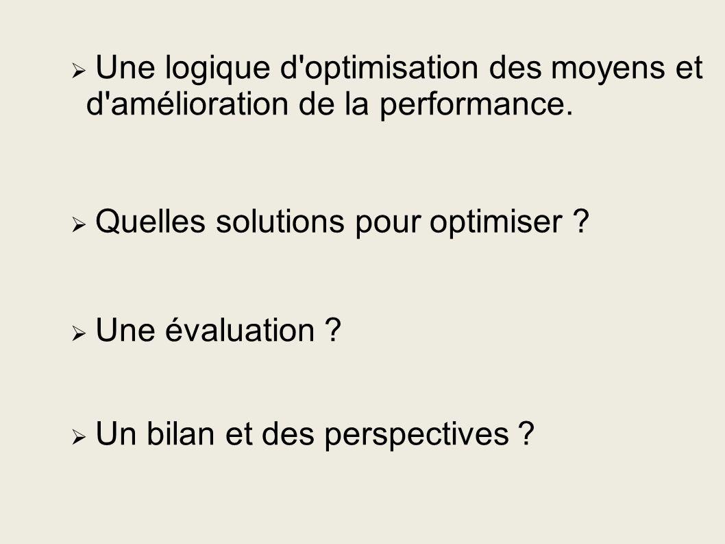 Une logique d optimisation des moyens et d amélioration de la performance.