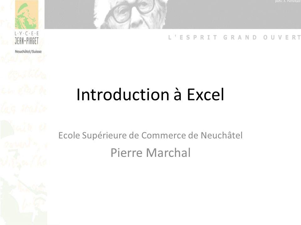 Introduction à Excel Ecole Supérieure de Commerce de Neuchâtel Pierre Marchal