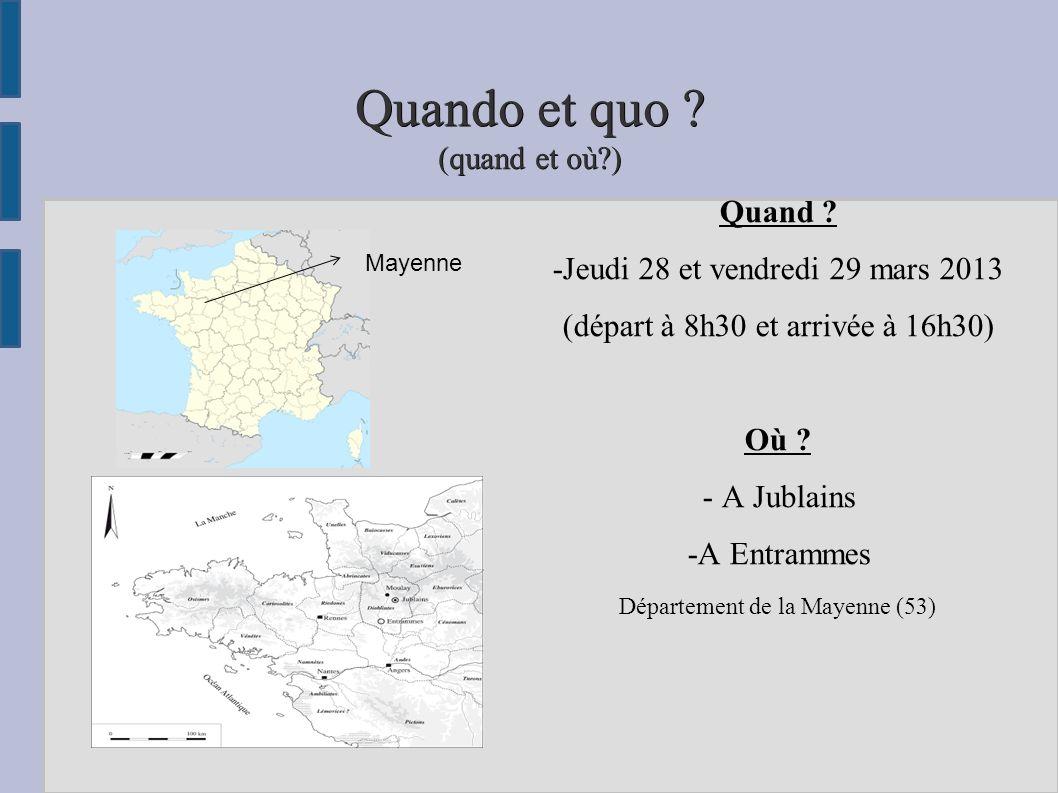 Quando et quo ? (quand et où?) Quand ? -Jeudi 28 et vendredi 29 mars 2013 (départ à 8h30 et arrivée à 16h30) Où ? - A Jublains -A Entrammes Départemen