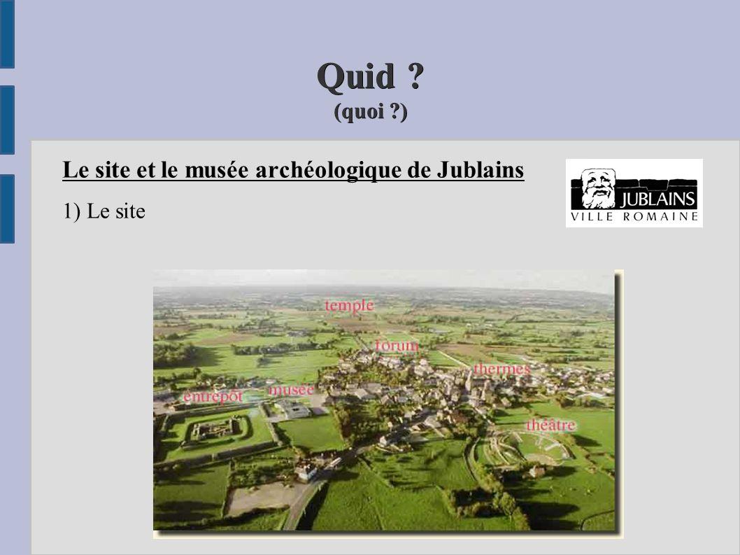 Quid ? (quoi ?) Le site et le musée archéologique de Jublains 1) Le site