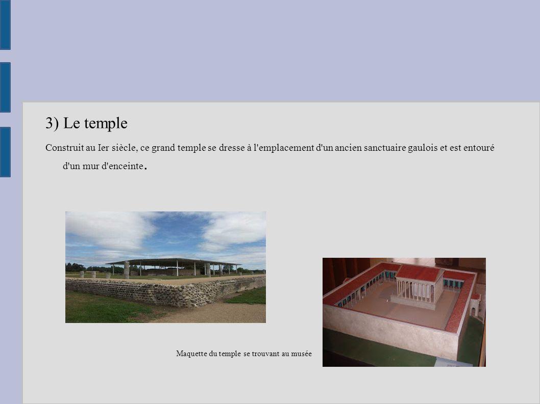 3) Le temple Construit au Ier siècle, ce grand temple se dresse à l'emplacement d'un ancien sanctuaire gaulois et est entouré d'un mur d'enceinte. Maq
