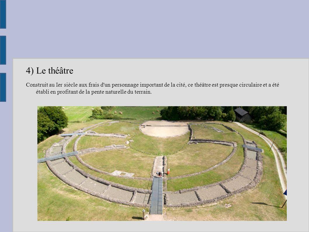 4) Le théâtre Construit au Ier siècle aux frais d'un personnage important de la cité, ce théâtre est presque circulaire et a été établi en profitant d