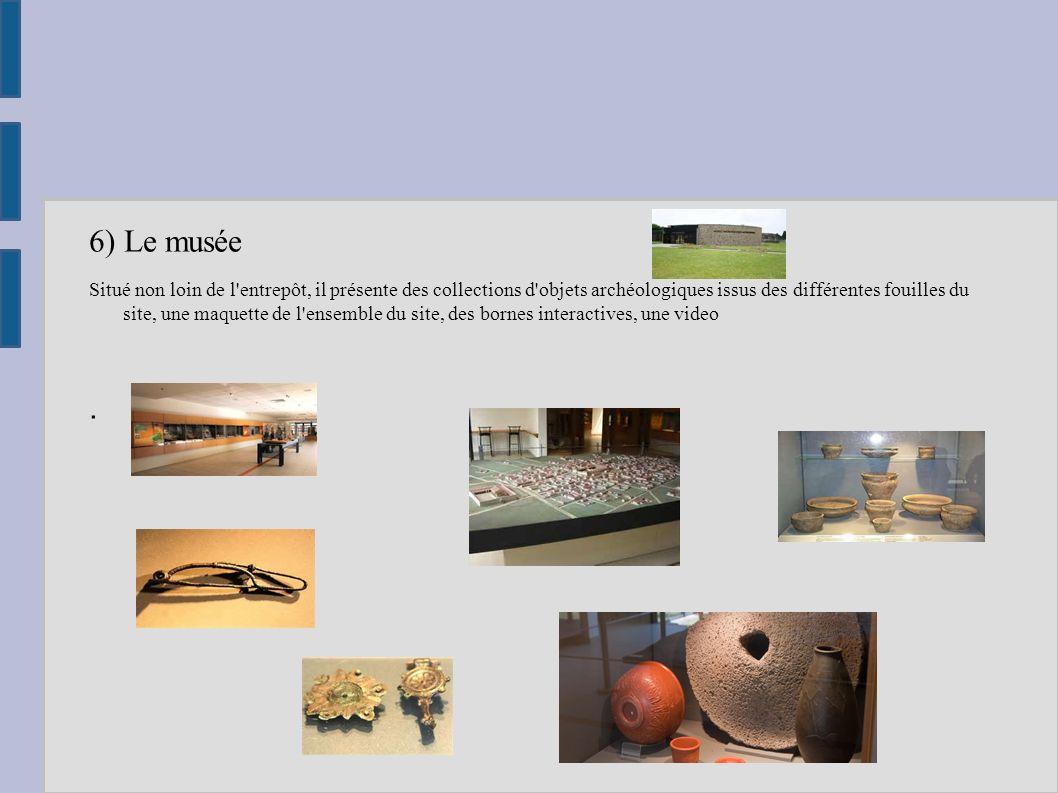 6) Le musée Situé non loin de l'entrepôt, il présente des collections d'objets archéologiques issus des différentes fouilles du site, une maquette de