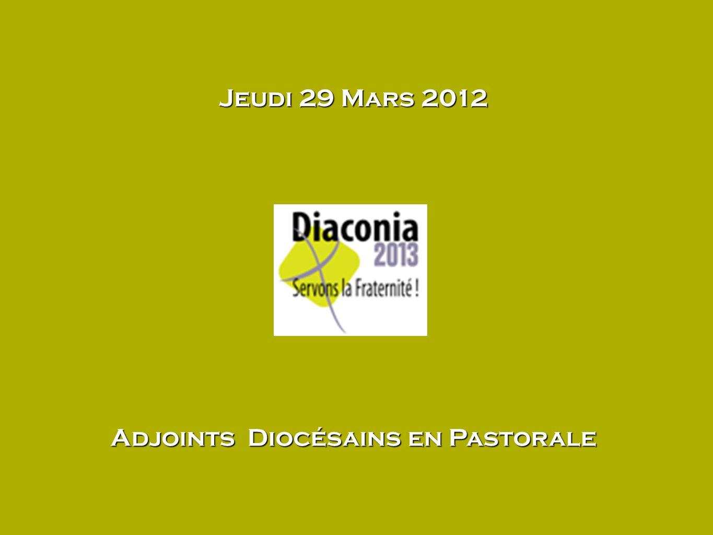 Jeudi 29 Mars 2012 Adjoints Diocésains en Pastorale