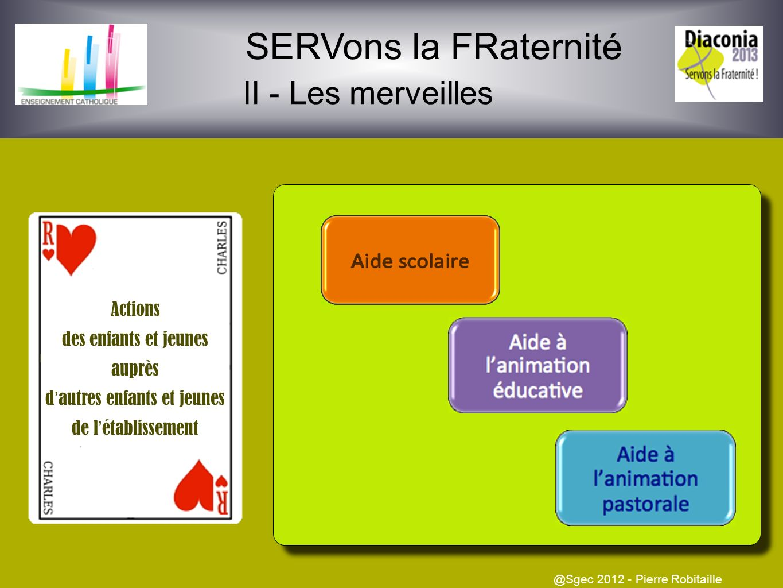 SERVons la FRaternité II - Les merveilles @Sgec 2012 - Pierre Robitaille Accompagnement des jeunes dans leur projet et aide dans leurs études Accueil