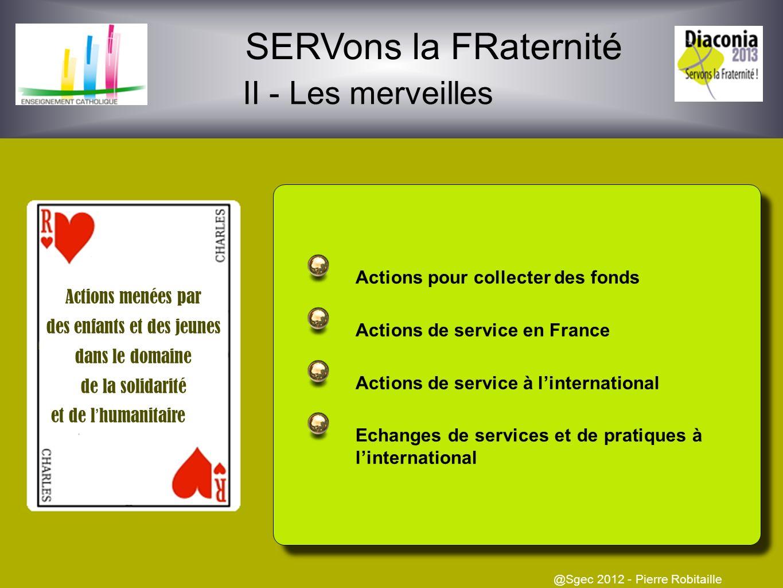 SERVons la FRaternité II - Les merveilles @Sgec 2012 - Pierre Robitaille Actions des enfants et jeunes auprès d autres enfants et jeunes de l établiss