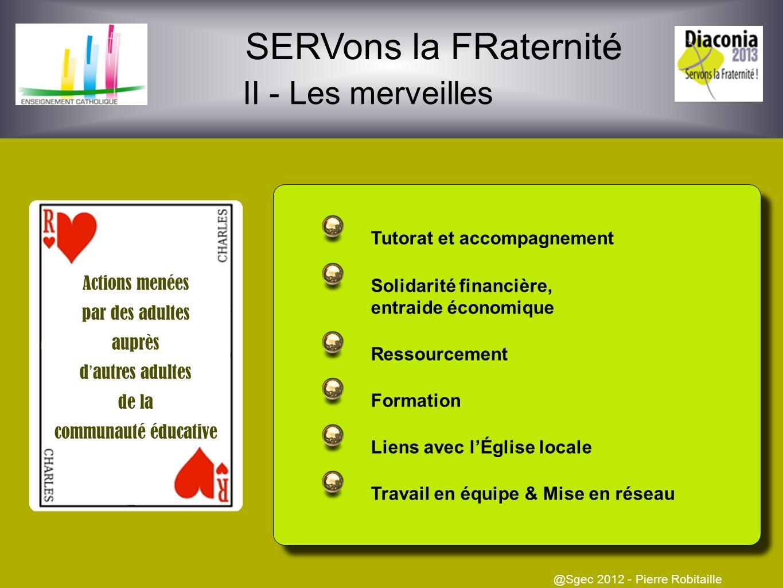SERVons la FRaternité II - Les merveilles @Sgec 2012 - Pierre Robitaille Actions pour collecter des fonds Actions de service en France Actions de serv