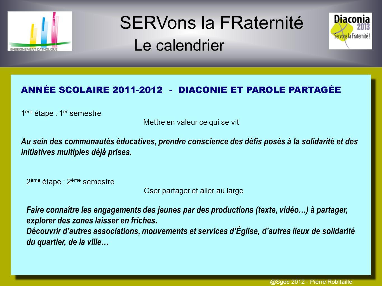 SERVons la FRaternité Le calendrier @Sgec 2012 - Pierre Robitaille ANNÉE SCOLAIRE 2010-2011 Étape préalable : mai-juillet 2011 Mettre en valeur ce qui