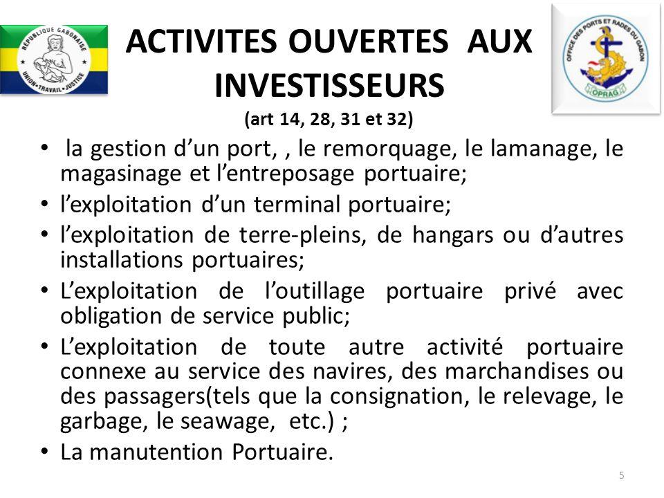 ACTIVITES OUVERTES AUX INVESTISSEURS (art 14, 28, 31 et 32) la gestion dun port,, le remorquage, le lamanage, le magasinage et lentreposage portuaire;