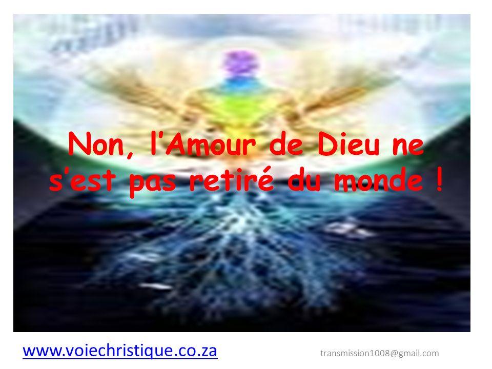 Non, lAmour de Dieu ne sest pas retiré du monde .
