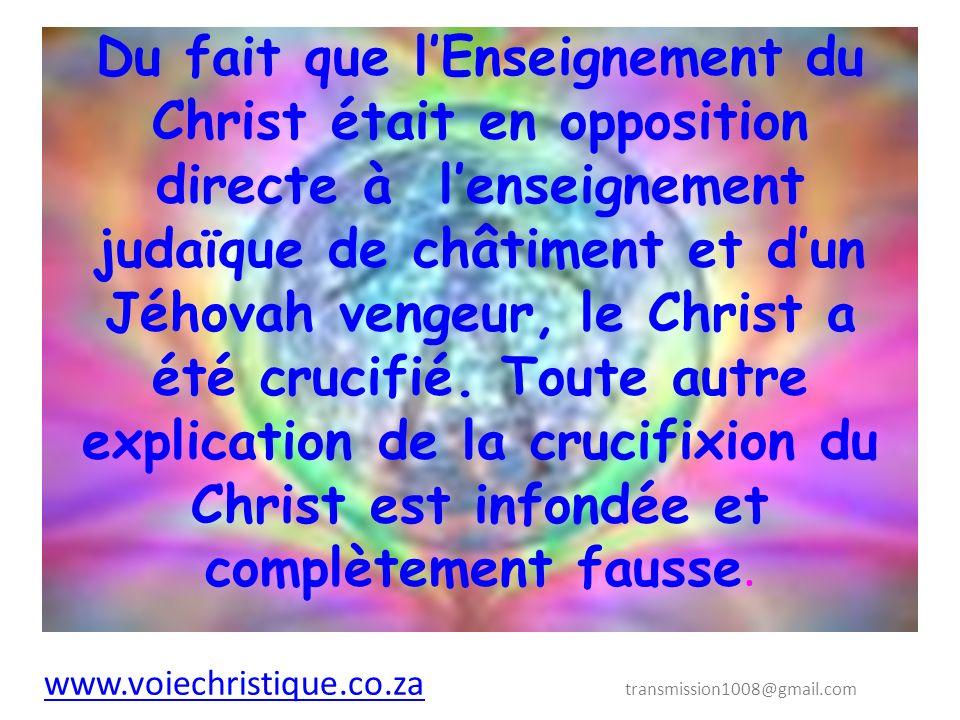 Du fait que lEnseignement du Christ était en opposition directe à lenseignement judaïque de châtiment et dun Jéhovah vengeur, le Christ a été crucifié.
