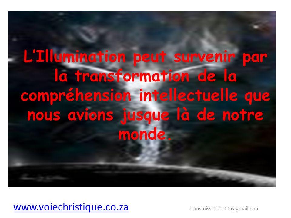 LIllumination peut survenir par la transformation de la compréhension intellectuelle que nous avions jusque là de notre monde.