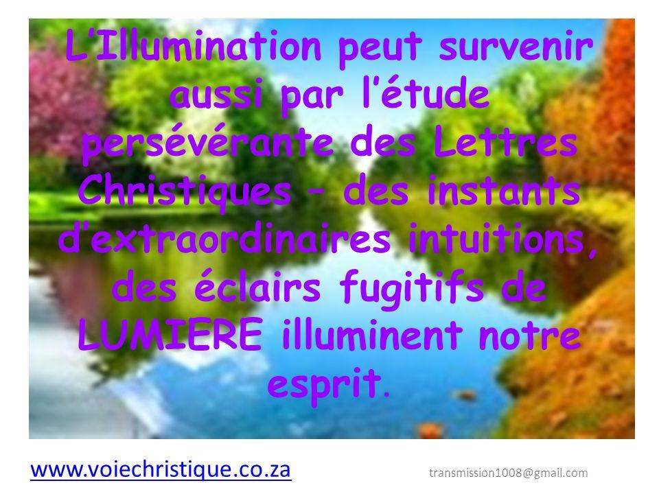LIllumination peut survenir aussi par létude persévérante des Lettres Christiques – des instants dextraordinaires intuitions, des éclairs fugitifs de LUMIERE illuminent notre esprit.