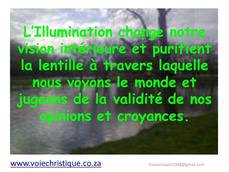 LIllumination change notre vision intérieure et purifient la lentille à travers laquelle nous voyons le monde et jugeons de la validité de nos opinions et croyances.