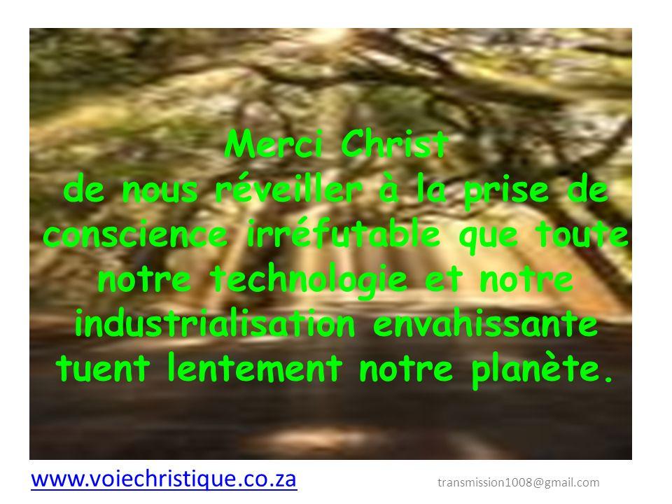 www.voiechristique.co.za www.voiechristique.co.za transmission1008@gmail.com Merci Christ De nous réveiller à la prise de conscience irréfutable et vitalement plus importante…..